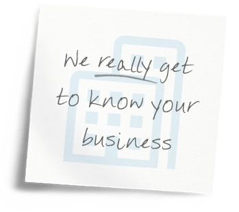 We really get to know your business